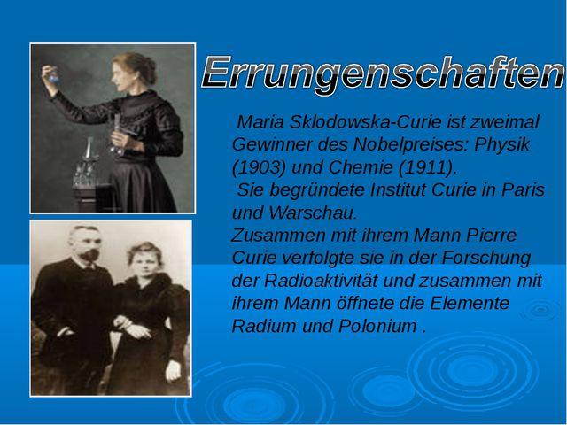 Maria Sklodowska-Curie ist zweimal Gewinner des Nobelpreises: Physik (1903)...