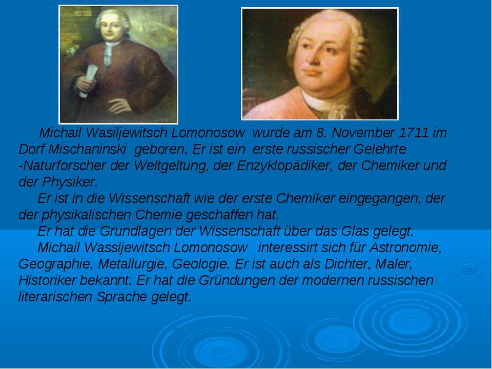 Michail Wasiljewitsch Lomonosow wurde am 8. November 1711 im Dorf Mischanins...