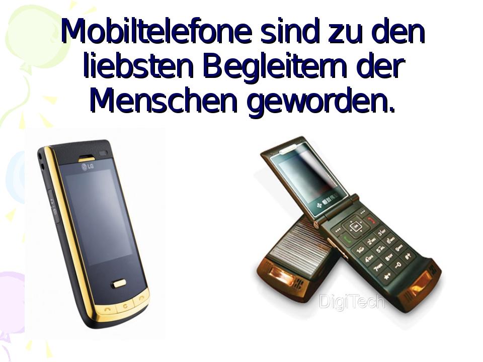 Mobiltelefone sind zu den liebsten Begleitern der Menschen geworden.