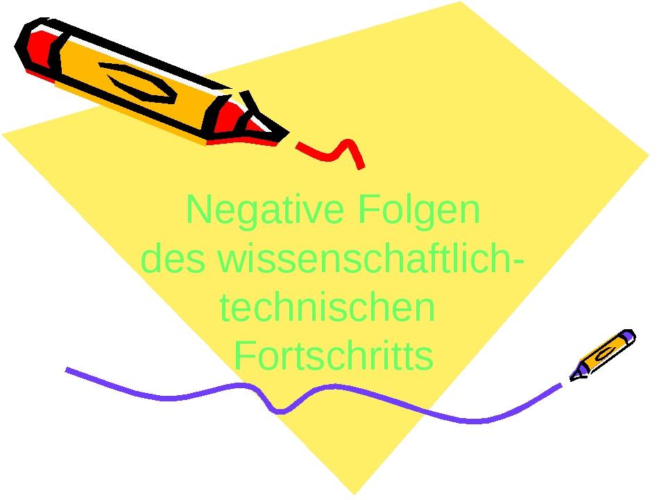 Negative Folgen des wissenschaftlich- technischen Fortschritts