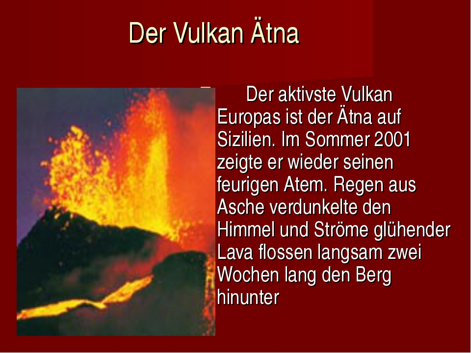 Der Vulkan Ätna Der aktivste Vulkan Europas ist der Ätna auf Sizilien....