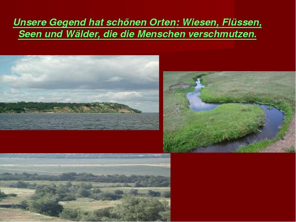 Unsere Gegend hat schönen Orten: Wiesen, Flüssen, Seen und Wälder, die die Me...