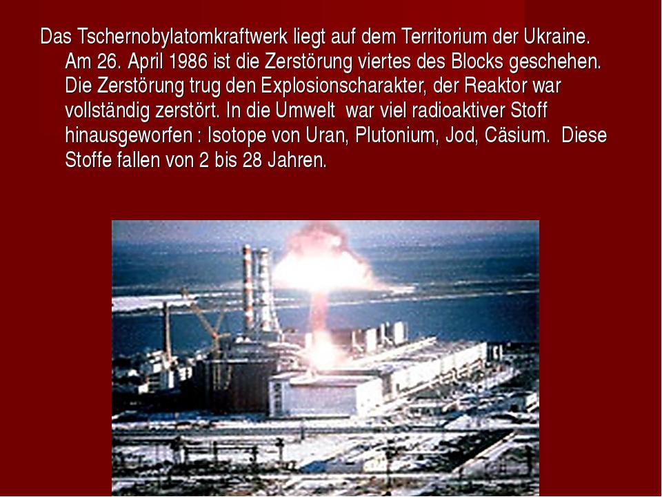 Das Tschernobylatomkraftwerk liegt auf dem Territorium der Ukraine. Am 26. Ap...
