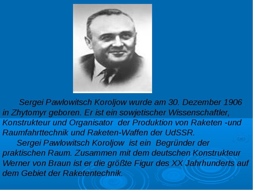 Sergei Pawlowitsch Koroljow wurde am 30. Dezember 1906 in Zhytomyr geboren....