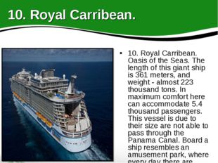 10. Royal Carribean. Oasis of the Seas. The length of this giant ship is 361