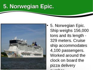 5. Norwegian Epic. Ship weighs 156,000 tons and its length - 329 meters. Crui