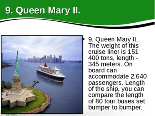 9. Queen Mary II. The weight of this cruise liner is 151 400 tons, length - 3