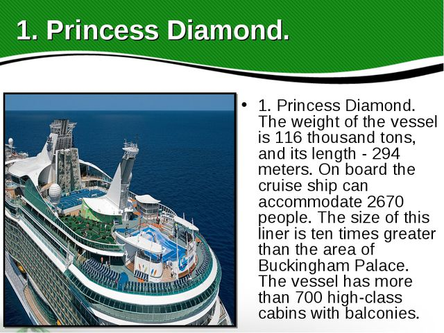 1. Princess Diamond. The weight of the vessel is 116 thousand tons, and its l...