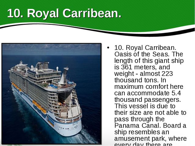 10. Royal Carribean. Oasis of the Seas. The length of this giant ship is 361...