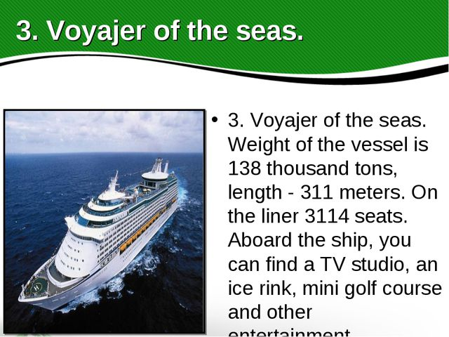 3. Voyajer of the seas. Weight of the vessel is 138 thousand tons, length - 3...