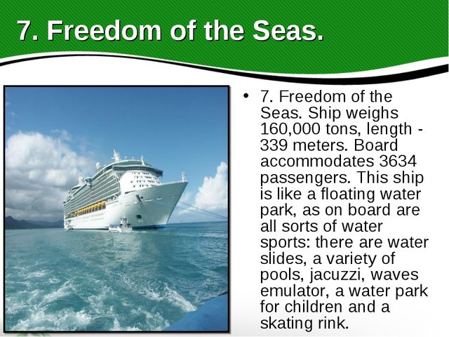 7. Freedom of the Seas. Ship weighs 160,000 tons, length - 339 meters. Board...