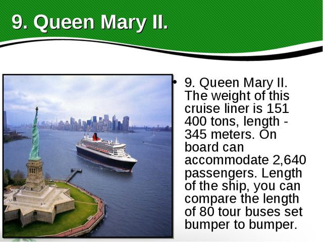 9. Queen Mary II. The weight of this cruise liner is 151 400 tons, length - 3...