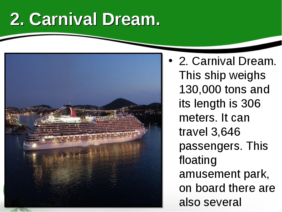 2. Carnival Dream. This ship weighs 130,000 tons and its length is 306 meters...