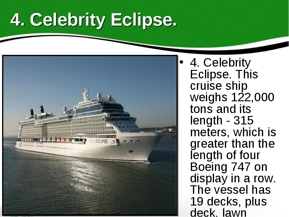 4. Celebrity Eclipse. This cruise ship weighs 122,000 tons and its length - 3...