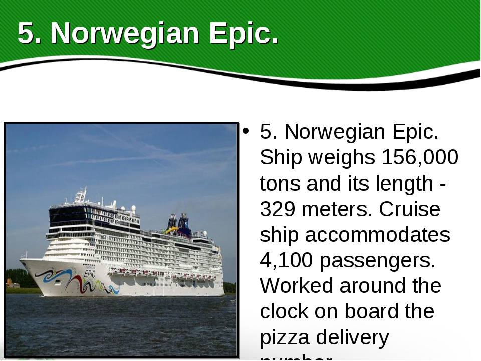 5. Norwegian Epic. Ship weighs 156,000 tons and its length - 329 meters. Crui...