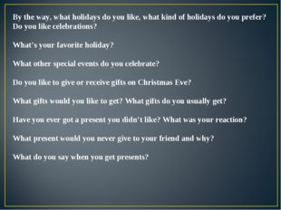 By the way, what holidays do you like, what kind of holidays do you prefer? D