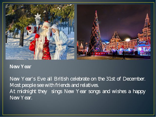 New Year New Year's Eve all British celebrate on the 31st of December. Most p...