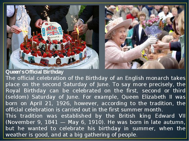 Queen's Official Birthday The official celebration of the Birthday of an Engl...
