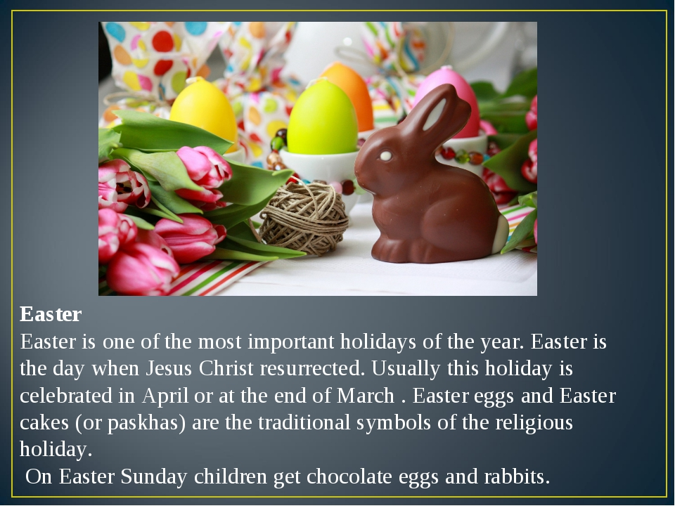 Easter Easter is one of the most important holidays of the year. Easter is th...