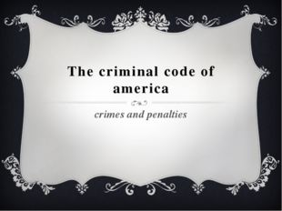 The criminal code of america crimes and penalties
