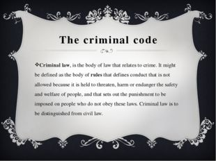 The criminal code Criminal law, is the body of law that relates to crime. It