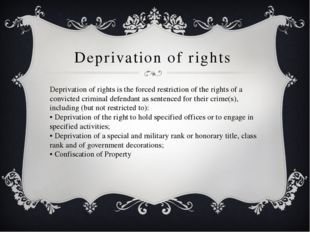 Deprivation of rights Deprivation of rights is the forced restriction of the