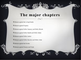 The major chapters Offences against the Living Family Offences against Proper