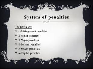 System of penalties The levels are: 1-Infringement penalties 2-Minor penaltie