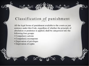 Classification of punishment  All the legal forms of punishment available to