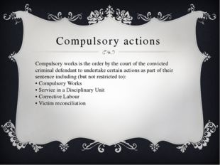 Compulsory actions Compulsory works is the order by the court of the convicte
