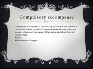 Compulsory recompense Compulsory recompense is the order by the court of the