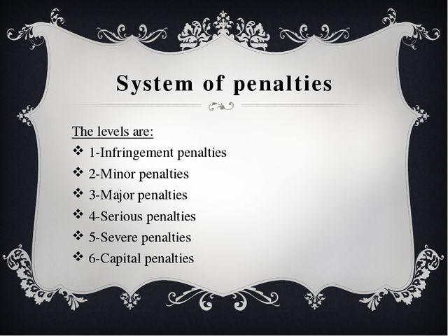 System of penalties The levels are: 1-Infringement penalties 2-Minor penaltie...
