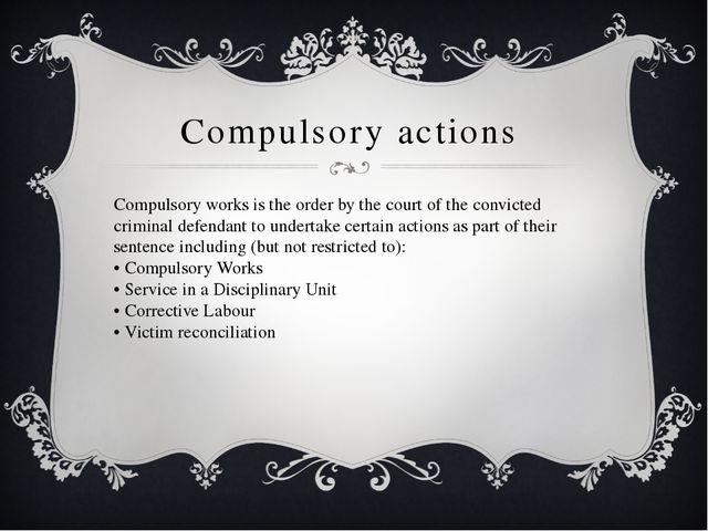 Compulsory actions Compulsory works is the order by the court of the convicte...