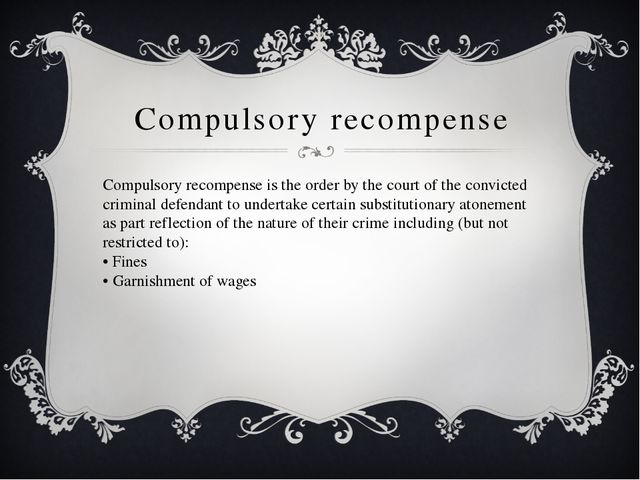Compulsory recompense Compulsory recompense is the order by the court of the...