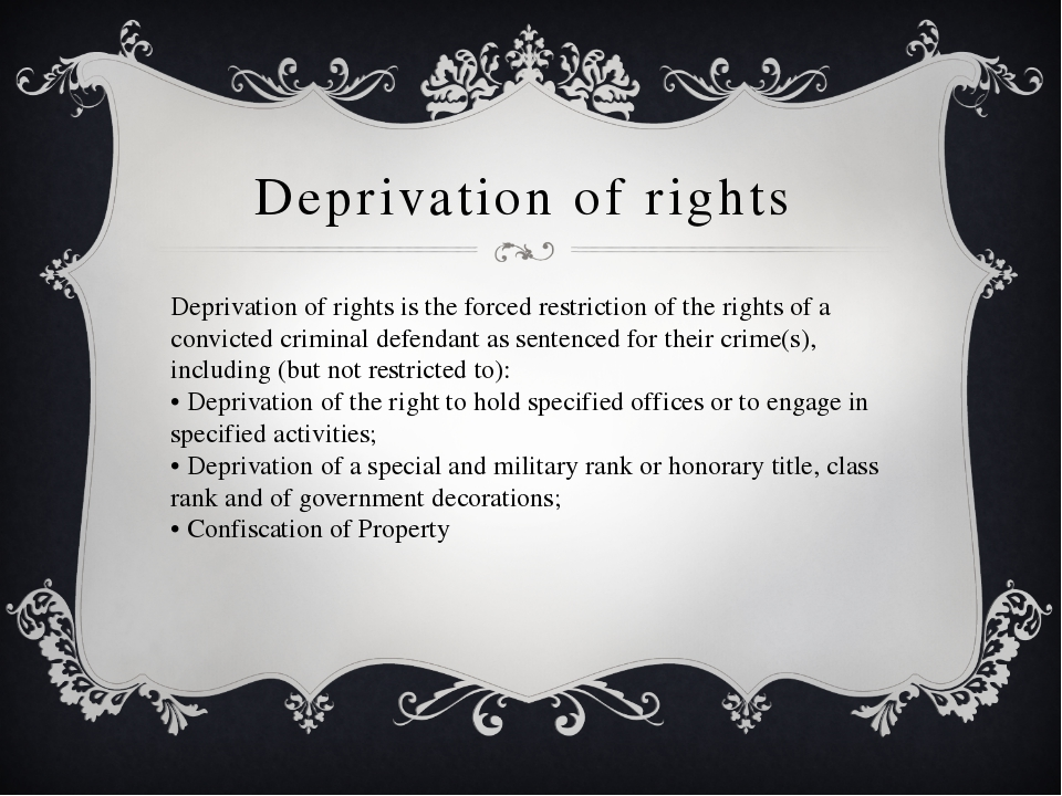 Deprivation of rights Deprivation of rights is the forced restriction of the...