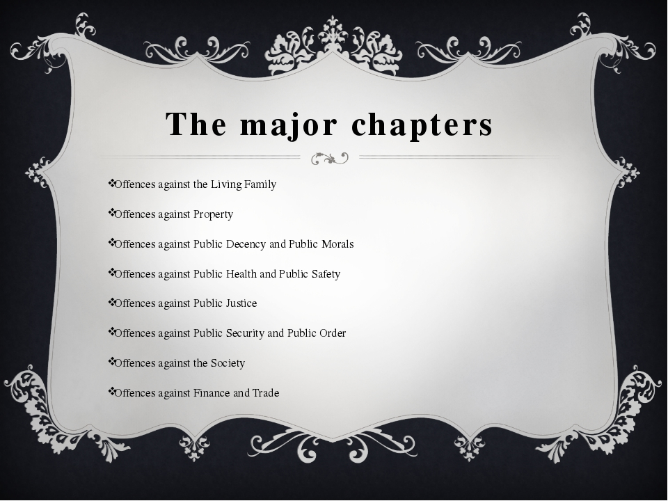 The major chapters Offences against the Living Family Offences against Proper...