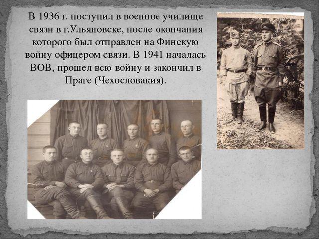 В 1936 г. поступил в военное училище связи в г.Ульяновске, после окончания ко...