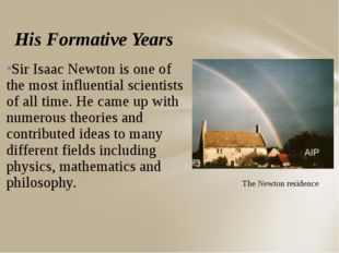 His Formative Years Sir Isaac Newton is one of the most influential scientist