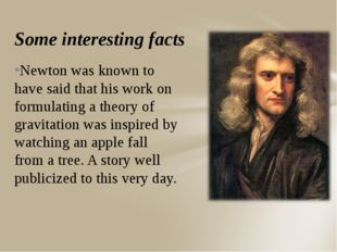 Some interesting facts Newton was known to have said that his work on formula