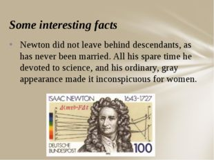 Some interesting facts Newton did not leave behind descendants, as has never