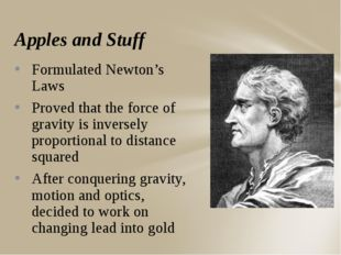 Apples and Stuff Formulated Newton's Laws Proved that the force of gravity is