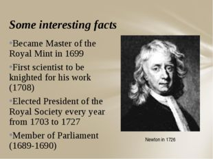 Some interesting facts Became Master of the Royal Mint in 1699 First scientis