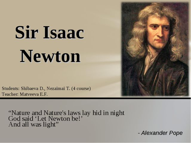 """Nature and Nature's laws lay hid in night God said 'Let Newton be!' And all..."