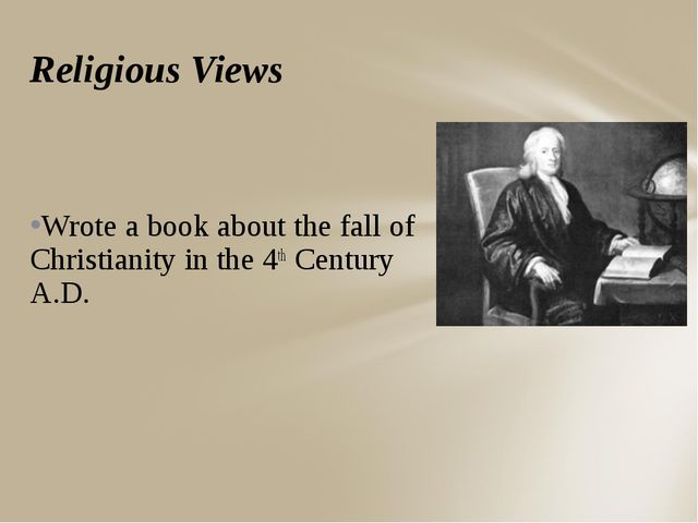 Religious Views Wrote a book about the fall of Christianity in the 4th Centur...