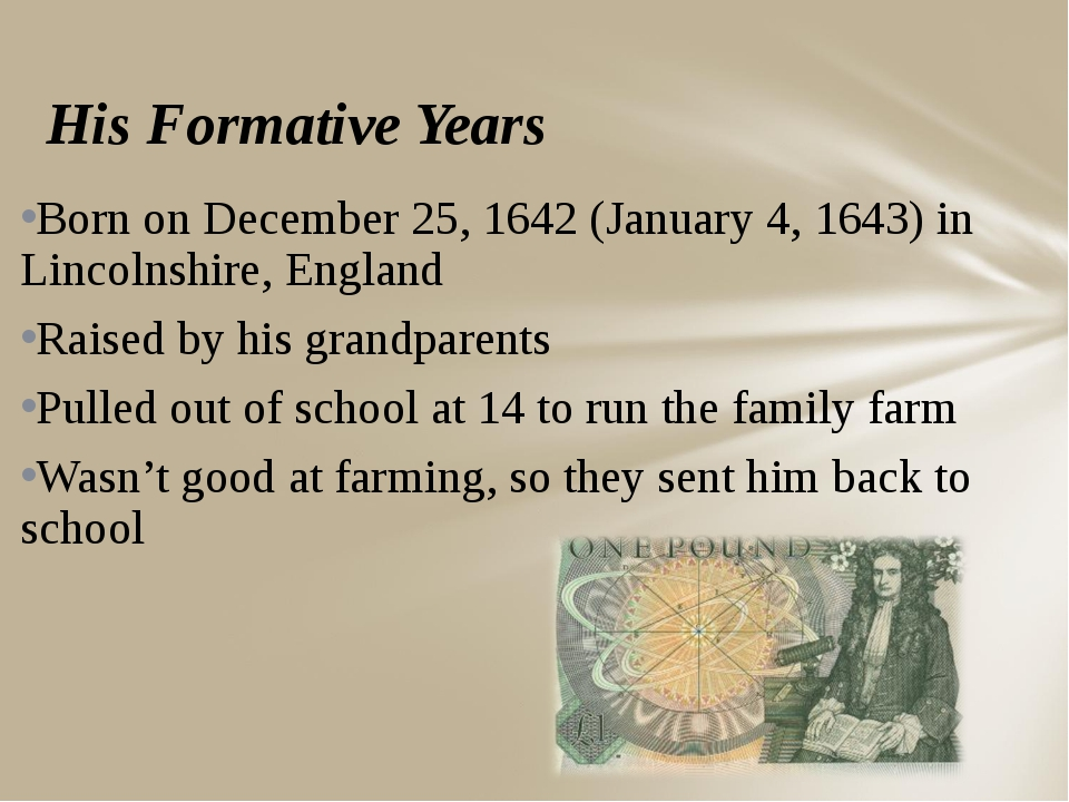 His Formative Years Born on December 25, 1642 (January 4, 1643) in Lincolnshi...