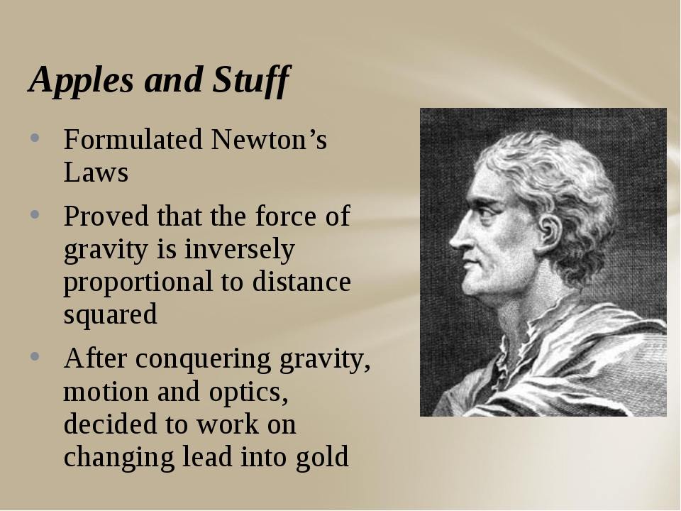 Apples and Stuff Formulated Newton's Laws Proved that the force of gravity is...
