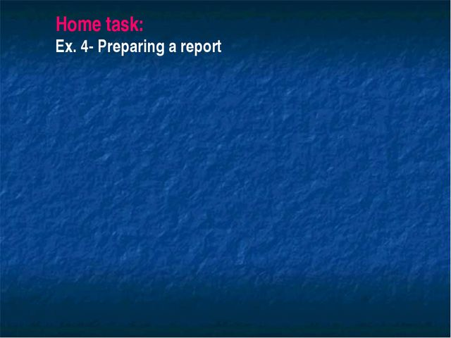 Home task: Ex. 4- Preparing a report