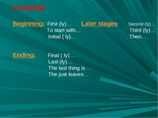 Language Beginning: First (ly)… Later stages: Second (ly)… To start with… Thi
