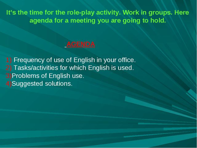 It's the time for the role-play activity. Work in groups. Here agenda for a m...