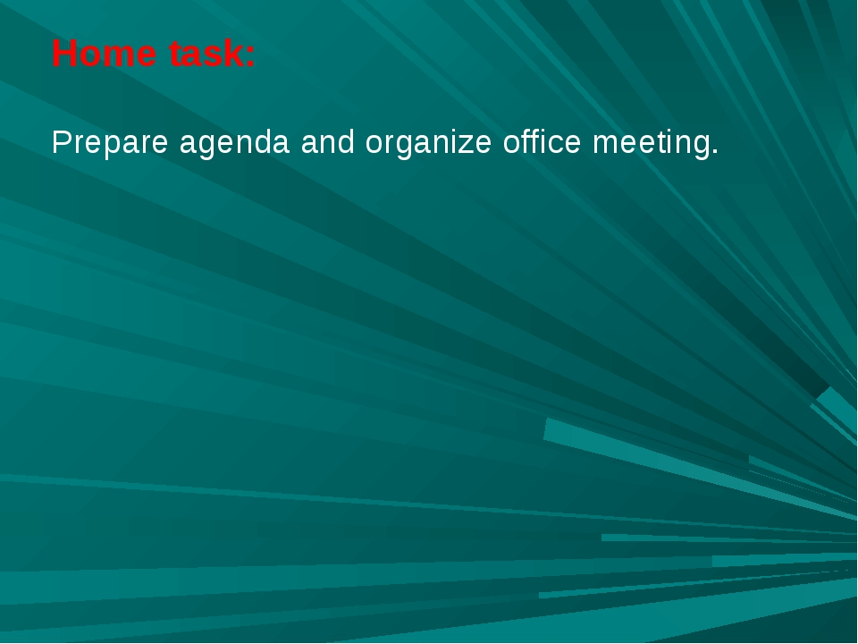 Home task: Prepare agenda and organize office meeting.